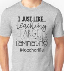 I Just Like Teaching, Target, & Laminating T-Shirt