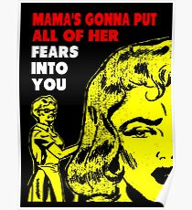 Mama's gonna put all of her fears into you funny saying Poster