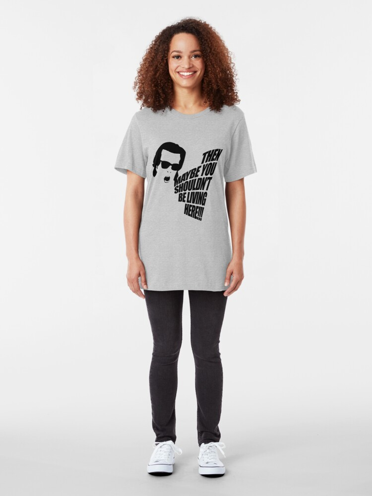 Alternate view of Then Maybe You Shouldn't Be Living Here! Slim Fit T-Shirt