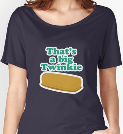 That's a big Twinkie... Women's Relaxed Fit T-Shirt
