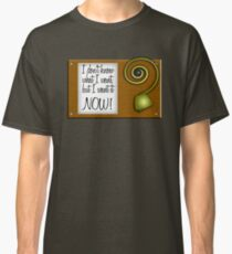 I don't know what I want, but I want it NOW! Classic T-Shirt