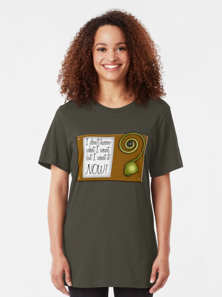 Alternate view of I don't know what I want, but I want it NOW! Slim Fit T-Shirt