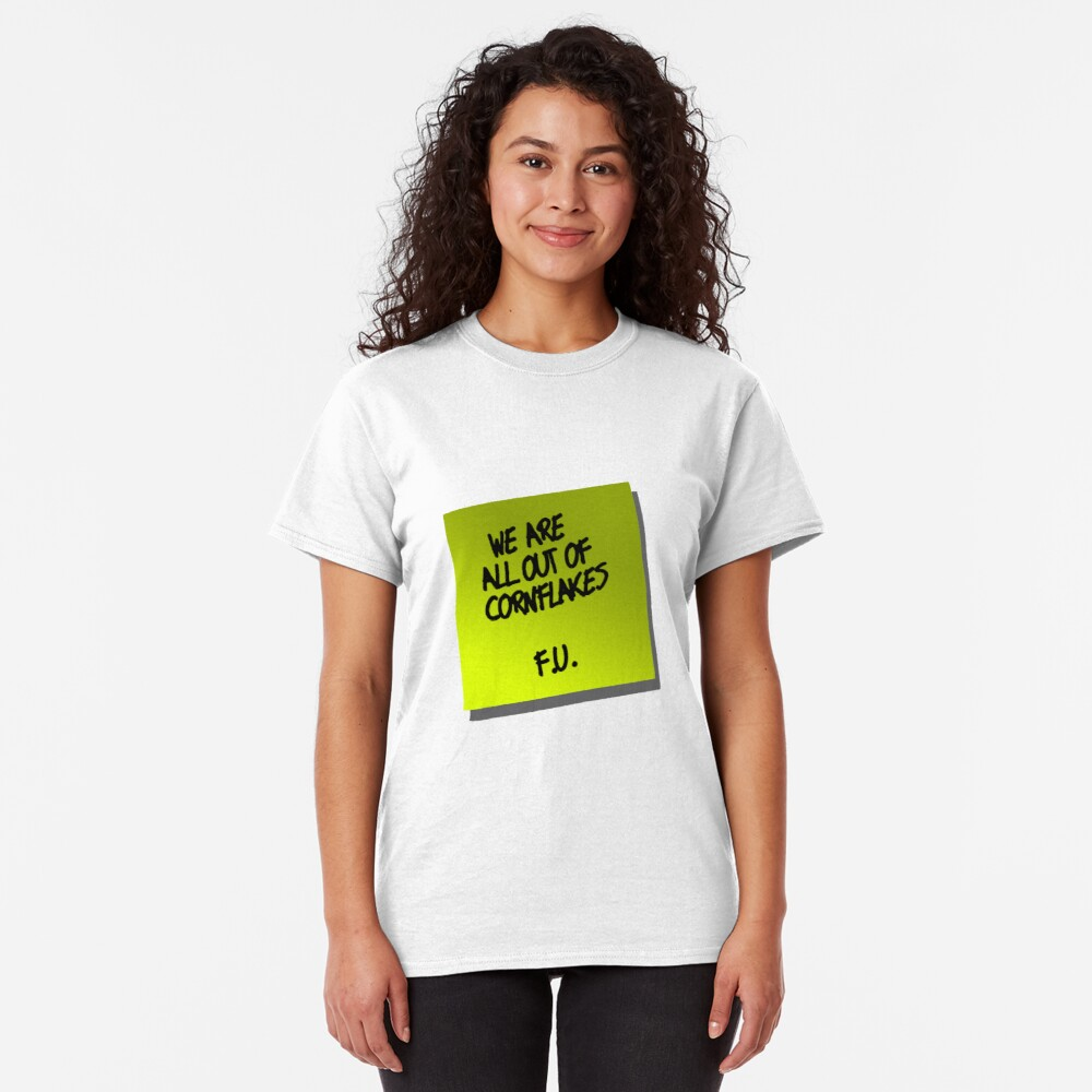 We are all out of cornflakes F.U. Classic T-Shirt