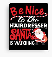 Be Nice To Hairdresser Santa Is Watching Canvas Print
