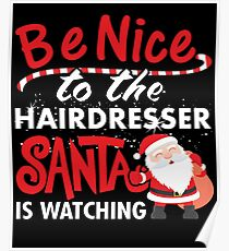 Be Nice To Hairdresser Santa Is Watching Poster