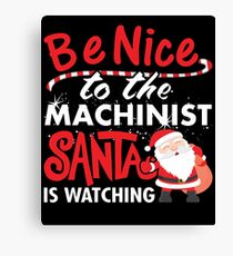 Be Nice To Machinist Santa Is Watching Canvas Print