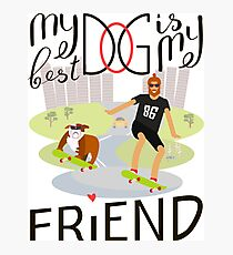 Dog is My Best Friend Photographic Print