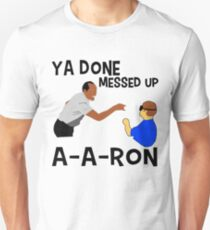 Ya Done Messed Up A-a-ron T-shirt Unisex T-Shirt