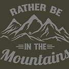 Rather be in the Mountains by Mehdals