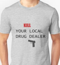 Kill your local drug dealer! T-Shirt