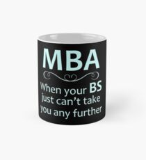 MBA - Masters Degree Graduation Gifts - Funny When Your BS Can't Take You Further Mug
