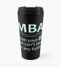 MBA - Masters Degree Graduation Gifts - Funny When Your BS Can't Take You Further Travel Mug