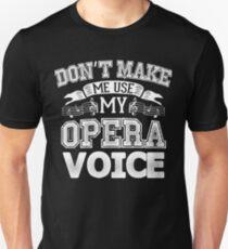 DON'T MAKE ME USE MY OPERA VOICE Unisex T-Shirt