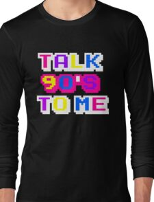 TALK 90'S TO ME  Long Sleeve T-Shirt