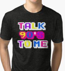 TALK 90'S TO ME  Tri-blend T-Shirt