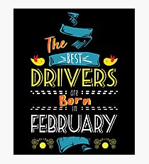 The Best Drivers Are Born In February Tshirt   Photographic Print