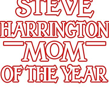 Steve Harrington Mom of the Year funny saying Shirt by worksaheart