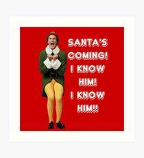SANTA'S COMING! I KNOW HIM! Elf The Movie Will Ferrell Buddy Christmas Art Print
