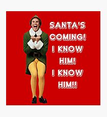SANTA'S COMING! I KNOW HIM! Elf The Movie Will Ferrell Buddy Christmas Photographic Print