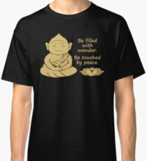 BE FILLED WITH WONDER & PEACE, BUDDHA Classic T-Shirt