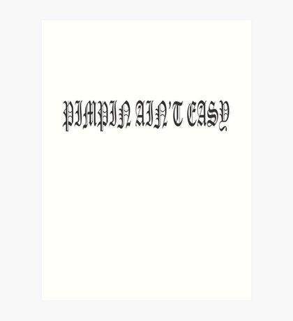 PIMPIN AIN'T EASY Art Print
