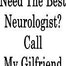 Need The Best Neurologist? Call My Girlfriend  by supernova23