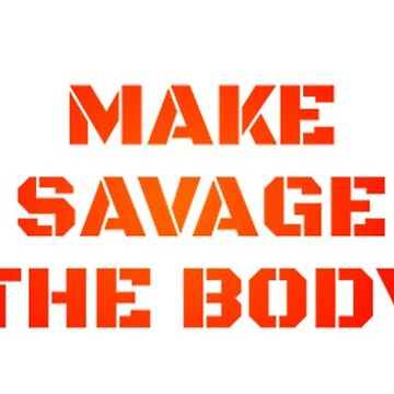 Make Savage the Body by ShadowBlade524