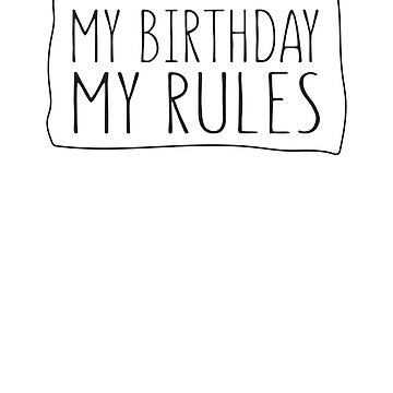 My Birthday My Rules by bravos