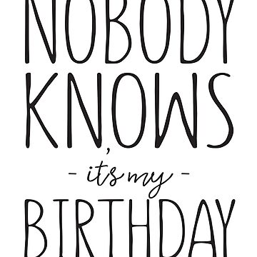 Nobody Knows It's My Birthday by bravos