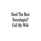 Need The Best Neurologist? Call My Wife by supernova23