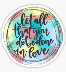 Let all that you do be done in love. Sticker