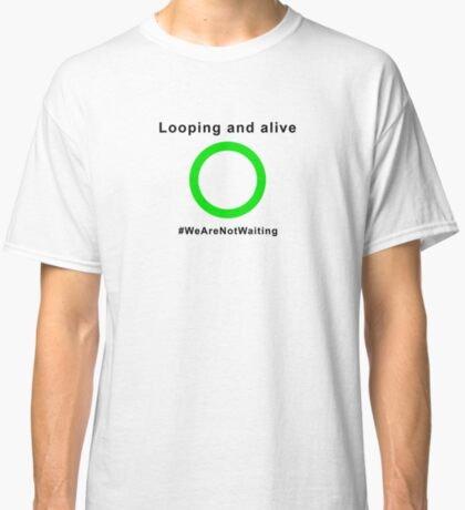 "Looping and alive - ""Loop"" edition (black text) Classic T-Shirt"