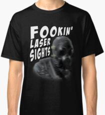 FOOKIN' LASER SIGHTS Classic T-Shirt