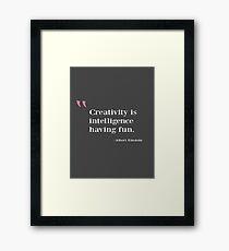 Quote - Creativity is intelligence having fun Framed Print