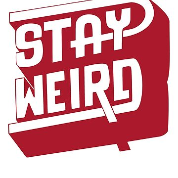 STAY WEIRD by magdam