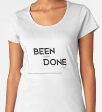 been there, done that - modern quotes Women's Premium T-Shirt