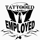 Tattooed and Employed (White) by SencilSketches