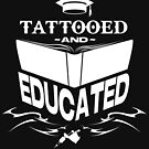 Tattooed and Educated (White) by SencilSketches