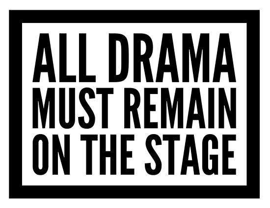 alles Drama muss auf der Bühne bleiben von katrinawaffles