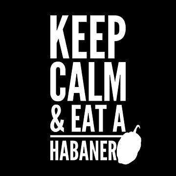 Keep calm & eat a habanero  by Chillifoodie