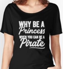 Why be a princess when you can be a pirate - Funny pirate Women's Relaxed Fit T-Shirt
