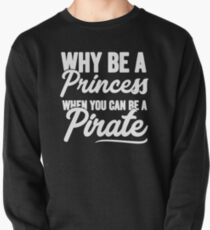 Why be a princess when you can be a pirate - Funny pirate Pullover