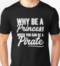 Why be a princess when you can be a pirate - Funny pirate Unisex T-Shirt
