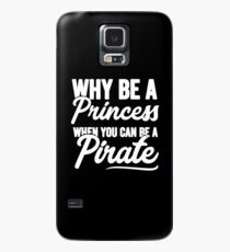 Why be a princess when you can be a pirate - Funny pirate Case/Skin for Samsung Galaxy