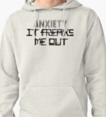 Anxiety Freaks Me Out Pullover Hoodie