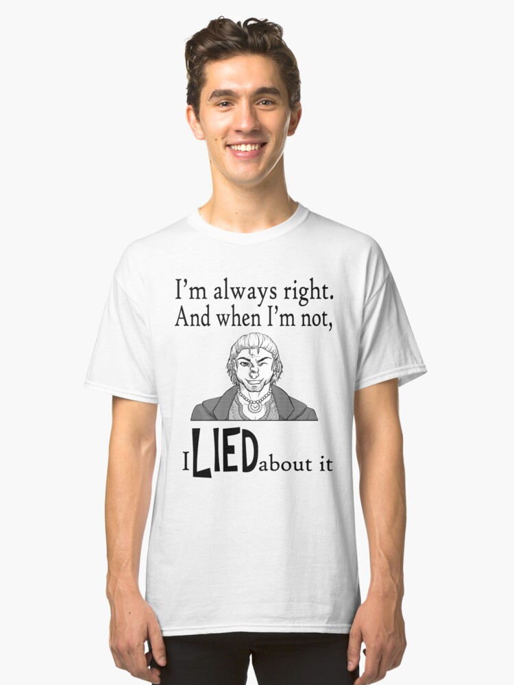 I lied about it Classic T-Shirt Front