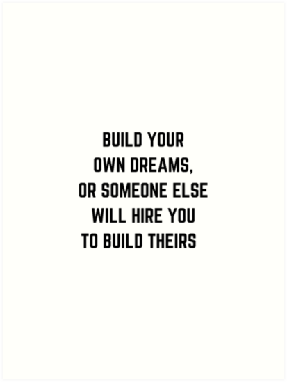 BUILD YOUR OWN DREAMS by IdeasForArtists