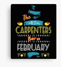 The Best Carpenters Are Born In February Tshirt   Canvas Print