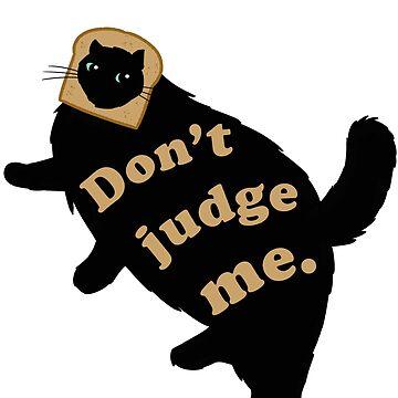 Don't Judge Me! by omai4u
