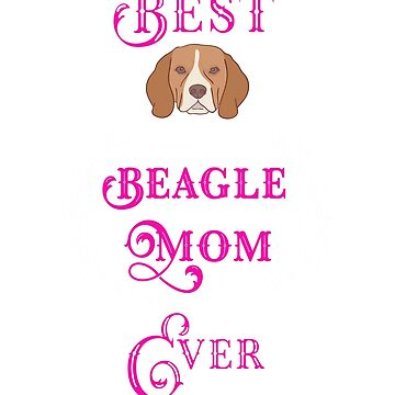 Best Beagle Mom Ever  by jimwest001